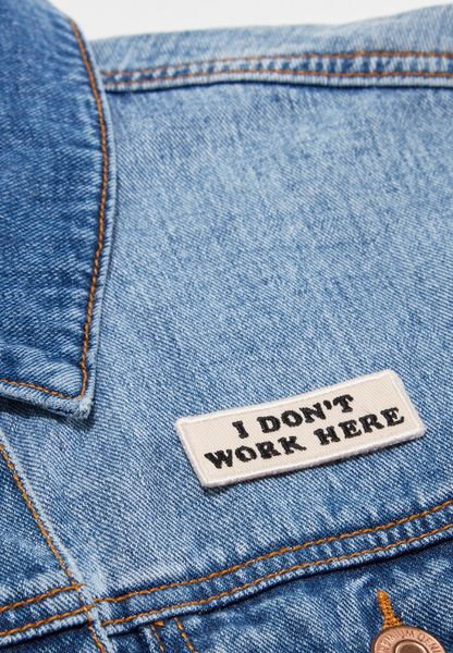 I Don'T Work Here Patches