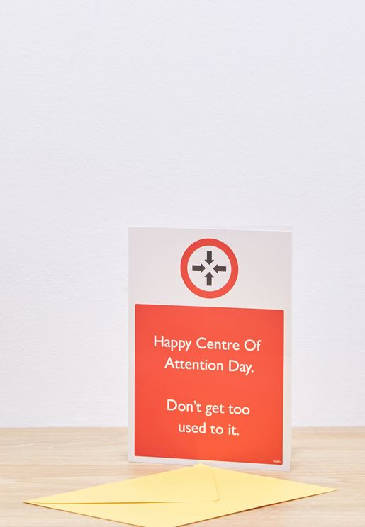 Centre Of Attention Day Card