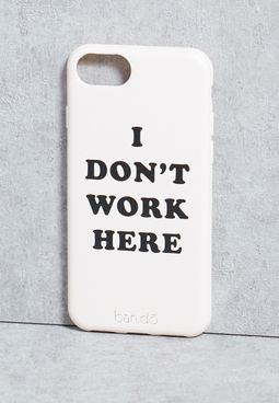 iPhone 7 I Don't Work Here Case