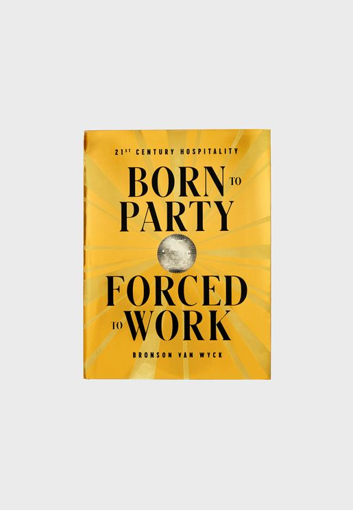 Born To Party Forced To Work - The Book on How To Host A Party