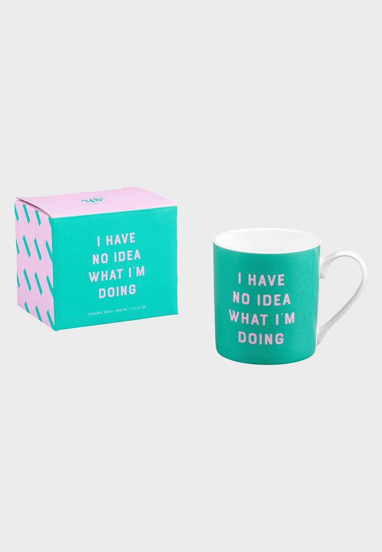 I Have No Idea What I Am Doing Ceramic Mug