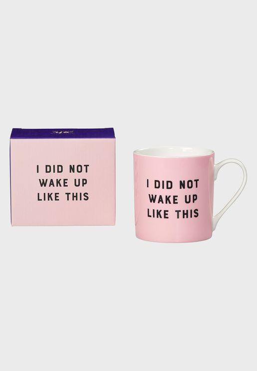 I Did Not Wake Up Like This Mug